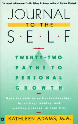 Journal to the Self: Twenty-Two Paths to Personal Growth - Open the Door to Self-Understanding by Writing, Reading, and Creating a Journal of Your Life - Adams, Kathleen