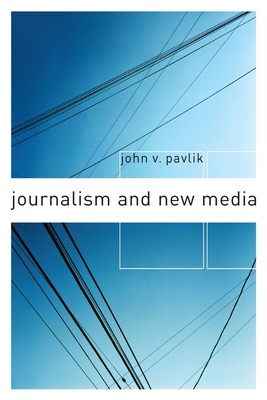 Journalism and New Media - Pavlik, John Vernon, and Topping, Seymour (Foreword by)