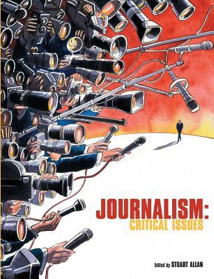 Journalism: Critical Issues - Allan, Stuart (Editor)