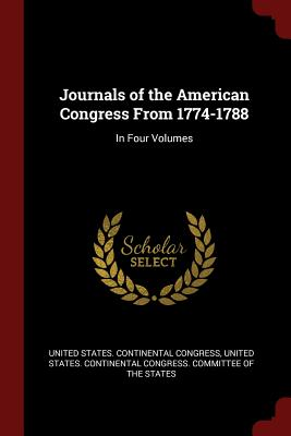 Journals of the American Congress from 1774-1788: In Four Volumes - United States Continental Congress (Creator)