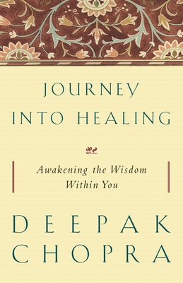 Journey Into Healing: Awakening the Wisdom Within You - Chopra, Deepak, M D