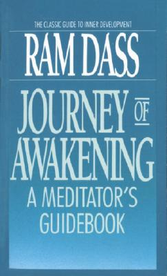 Journey of Awakening: A Meditator's Guidebook - Dass, Ram, and Goleman, Daniel, Prof. (Editor), and Bonner, Dwarkanath (Editor)