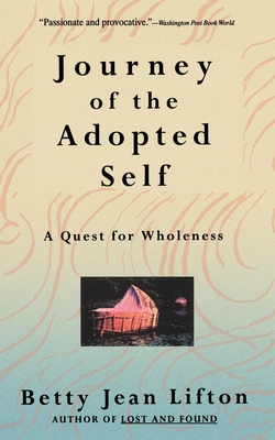 Journey of the Adopted Self: A Quest for Wholeness - Lifton, Betty Jean