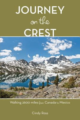 Journey on the Crest: Walking 2,600 Miles from Mexico to Canada - Ross, Cindy