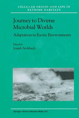 Journey to Diverse Microbial Worlds: Adaptation to Exotic Environments - Seckbach, Joseph (Editor)