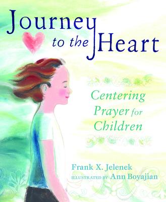 Journey to the Heart: Centering Prayer for Children - Jelenek, Frank X