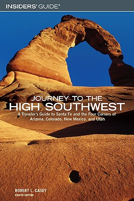 Journey to the High Southwest: A Traveler's Guide to Santa Fe and the Four Corners of Arizona, Colorado, New Mexico, and Utah - Casey, Robert L, and Harris, Richard K (Editor)