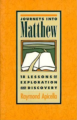 Journeys Into Matthew: 18 Lessons of Exploration and Discovery - Apicella, Raymond