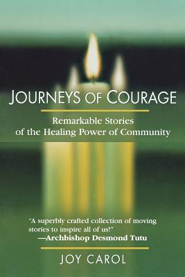 Journeys of Courage: Remarkable Stories of the Healing Power of Community - Carol, Joy