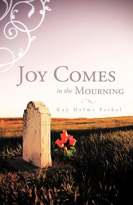 Joy Comes in the Mourning - Pethel, Kay Helms