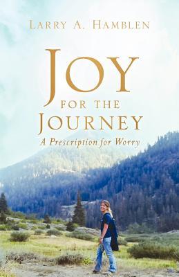 Joy for the Journey-A Prescription for Worry - Hamblen, Larry A