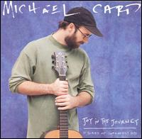 Joy in the Journey: 10 Years of Greatest Hits - Michael Card