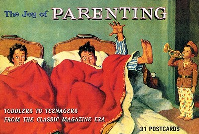 Joy of Parenting: Toddlers to Teenagers from the Classic Magazine Era - Archives