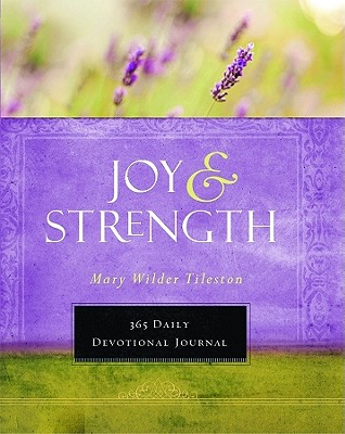Joy & Strength: A 365 Devotional Journal - Tileston, Mary (Compiled by)