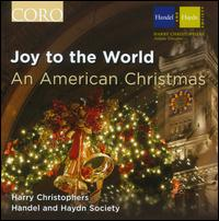 Joy to the World: An American Christmas - Handel & Haydn Society; Sonja DuToit Tengblad (soprano); Stefan Reed (tenor); Thomas Armstrong (descant);...