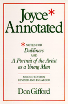 Joyce Annotated: Notes for Dubliners and a Portrait of the Artist as a Young Man - Gifford, Don