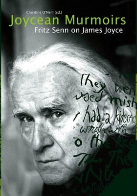 Joycean Murmoirs: Fritz Senn on James Joyce - Senn, Fritz, Professor