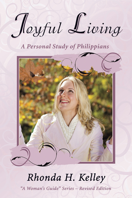 Joyful Living: A Personal Study of Philippians - Kelley, Rhonda H