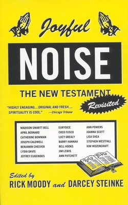 Joyful Noise: The New Testament Revisited - Moody, Rick (Editor), and Steinke, Darcey (Editor)