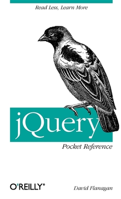 Jquery Pocket Reference: Read Less, Learn More - Flanagan, David