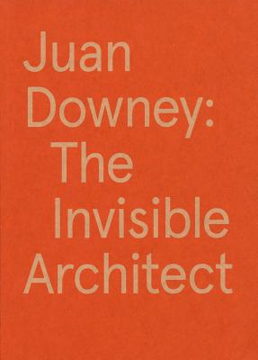 Juan Downey: The Invisible Architect - Downey, Juan, and Smith, Valerie (Text by), and Taussig, Michael (Text by)