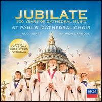Jubilate: 500 Years of Cathedral Music - Aled Jones (baritone); Aled Jones (vocals); Andrew Yeats (tenor); Benjamin Irvine-Capel (treble); Christopher Field (alto);...