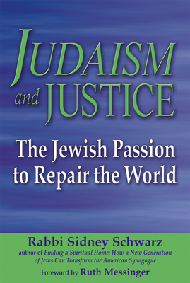 Judaism and Justice: The Jewish Passion to Repair the World - Schwarz, Sidney, Rabbi, PhD