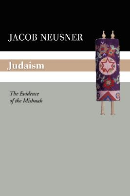 Judaism: The Evidence of the Mishnah - Neusner, Jacob, PhD