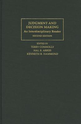 Judgment and Decision Making: An Interdisciplinary Reader - Connolly, Terry (Editor), and Arkes, Hal R. (Editor), and Hammond, Kenneth R. (Editor)