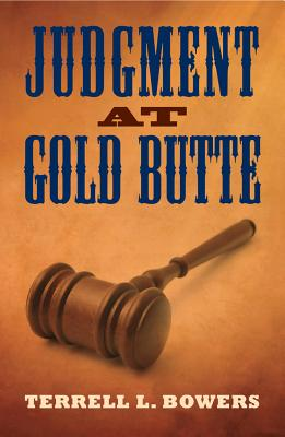 Judgment at Gold Butte - Bowers, Terrell L
