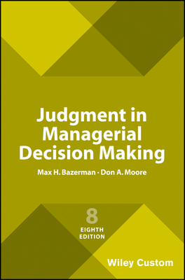 Judgment in Managerial Decision Making - Bazerman, Max H., and Moore, Don A.