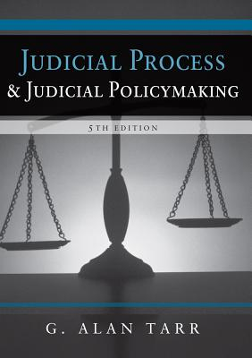 Judicial Process and Judicial Policymaking - Tarr, G Alan, Professor