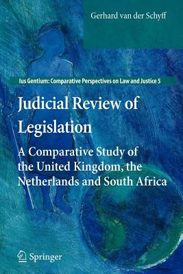 Judicial Review of Legislation: A Comparative Study of the United Kingdom, the Netherlands and South Africa - Van Der Schyff, Gerhard