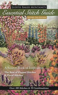 Judith Baker Montano's Essential Stitch Guide: A Source Book of Inspiration - The Best of Elegant Stitches & Floral Stitches - Montano, Judith Baker