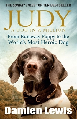 Judy: A Dog in a Million: From Runaway Puppy to the World's Most Heroic Dog - Lewis, Damien