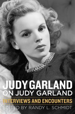 Judy Garland on Judy Garland: Interviews and Encounters - Schmidt, Randy L (Editor)