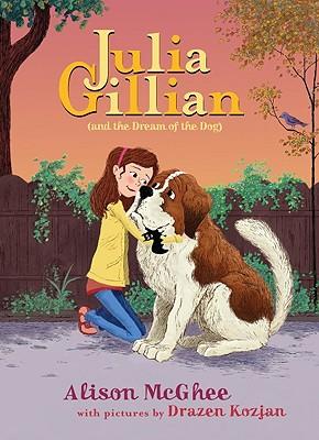 Julia Gillian (and the Dream of the Dog) - McGhee, Alison, and Kozjan, Drazen (Illustrator)