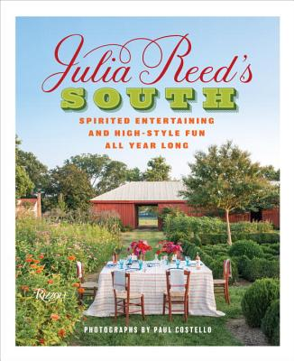 Julia Reed's South: Spirited Entertaining and High-Style Fun All Year Long - Reed, Julia, and Costello, Paul (Photographer)