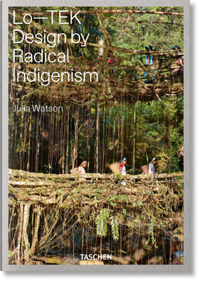 Julia Watson. Lo-TEK. Design by Radical Indigenism - Watson, Julian, and studio, W-E (Designer), and (f), TASCHEN (Designer)