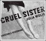 Julia Wolfe: Cruel Sister