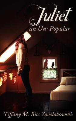 Juliet, an Un-Popular - Bics Zwolakowski, Tiffany M