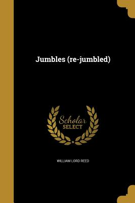 Jumbles (Re-Jumbled) - Reed, William Lord