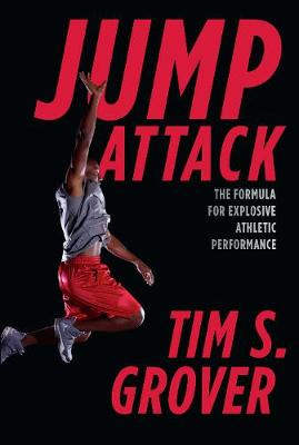 Jump Attack: The Formula for Explosive Athletic Performance - Grover, Tim S.