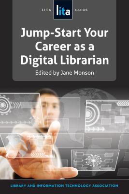 Jump-Start Your Career as a Digital Librarian: Lita Guide #21 - Monson, Jane D