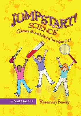 Jumpstart! Science: Games and Activities for Ages 5-11 - Feasey, Rosemary