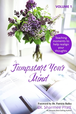 Jumpstart Your Mind: Teaching moments to help realign your thoughts - Clark, Shirley K, and McClain, Barbara J, and Pratt, Brenda