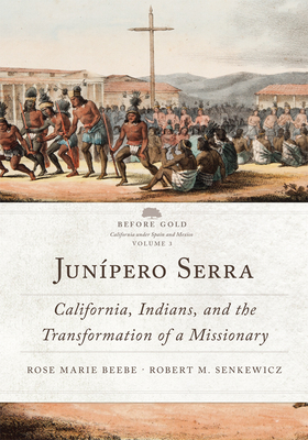 Junípero Serra, Volume 3: California, Indians, and the Transformation of a Missionary - Beebe, Rose Marie, and Senkewicz, Robert M