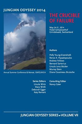 Jungian Odyssey Series Volume VII 2014 the Crucible of Failure - Wirth, Stacy (Editor), and Cater, Nancy (Editor)