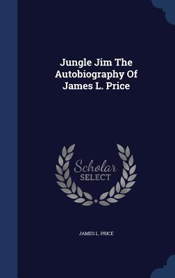 Jungle Jim the Autobiography of James L. Price - Price, James L
