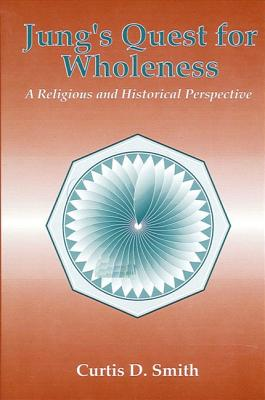 Jung's Quest for Wholeness: A Religious and Historical Perspective - Smith, Curtis D